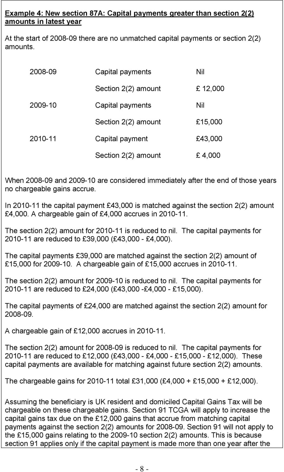 considered immediately after the end of those years no chargeable gains accrue. In 2010-11 the capital payment 43,000 is matched against the section 2(2) amount 4,000.