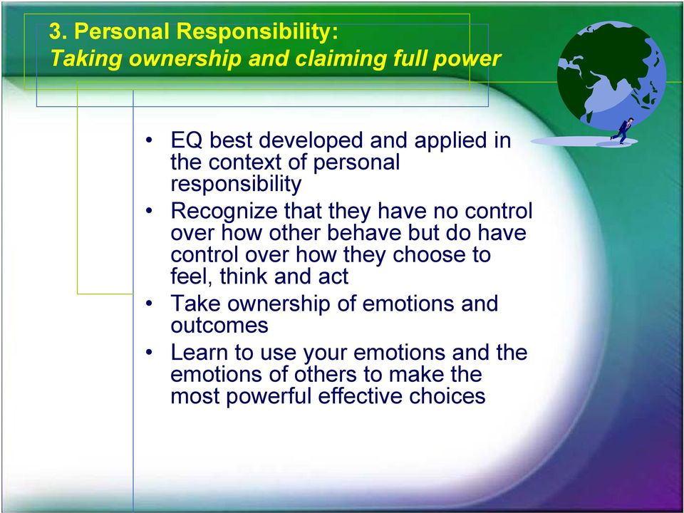 but do have control over how they choose to feel, think and act Take ownership of emotions and