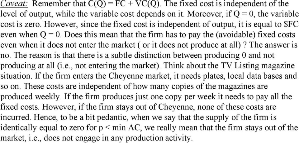 Does this mean that the firm has to pay the (avoidable) fixed costs even when it does not enter the market ( or it does not produce at all)? The answer is no.
