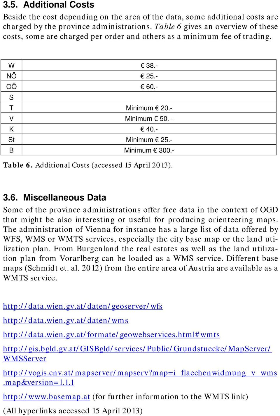 - B Minimum 300.- Table 6. Additional Costs (accessed 15 April 2013). 3.6. Miscellaneous Data Some of the province administrations offer free data in the context of OGD that might be also interesting or useful for producing orienteering maps.