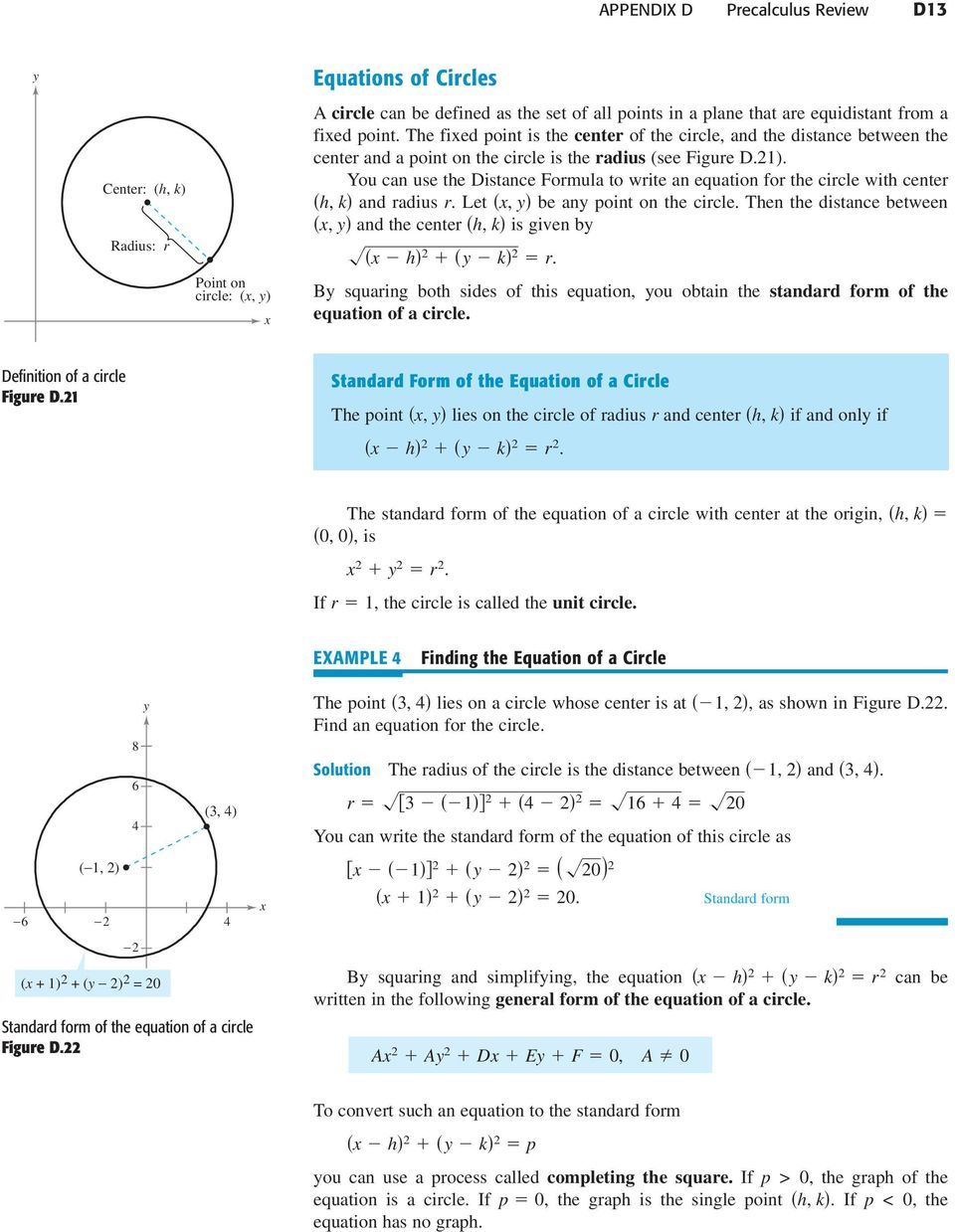 You can use the Distance Formula to write an equation for the circle with center h, k and radius r. Let, be an point on the circle. Then the distance between, and the center h, k is given b h k r.