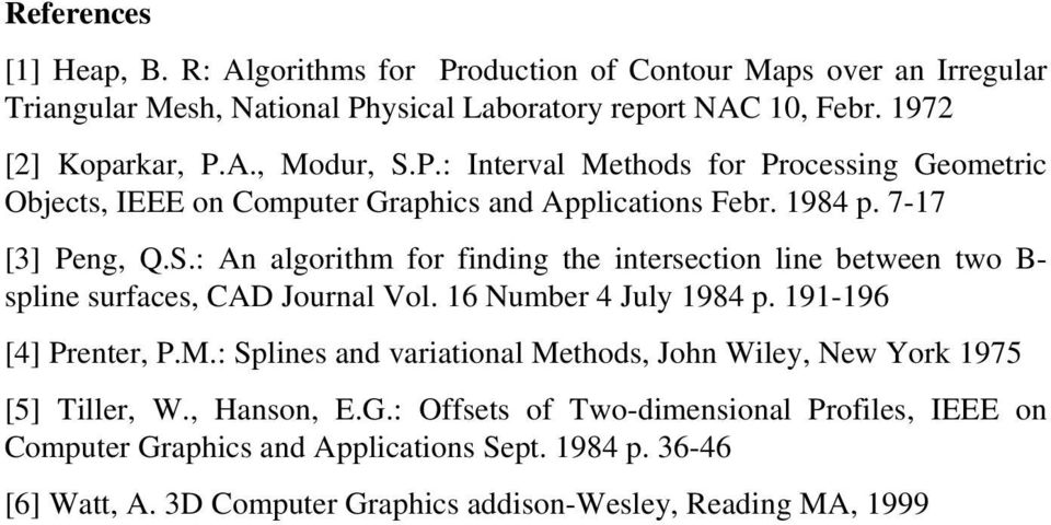 : An algorithm for finding the intersection line between two B- spline surfaces, CAD Journal Vol. 16 Number 4 July 1984 p. 191-196 [4] Prenter, P.M.