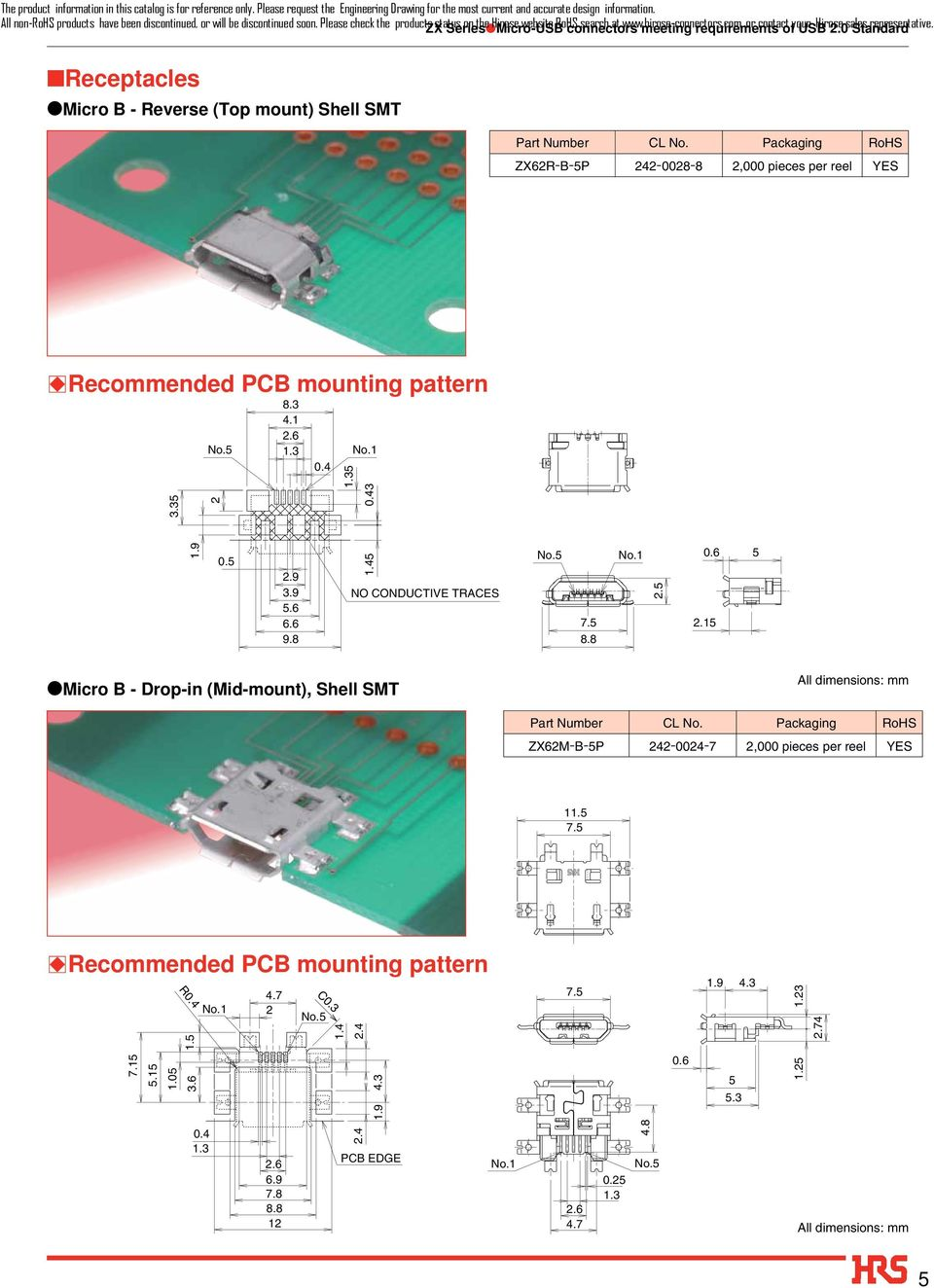 Receptacles Micro B - Reverse (Top mount) Shell SMT ZX62R-B-5P 242-002- 2,000 pieces per reel YES BRecommended PCB mounting pattern 3.35 2.3 4.1 0.4 5 0.43 11.5 7.5 R0.4 3.6 4.3 1.9 1.9 0.5 2.9 3.