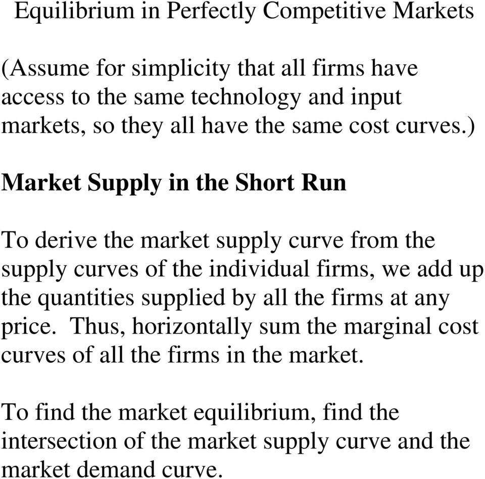 ) Market Supply in the Short Run To derive the market supply curve from the supply curves of the individual firms, we add up the