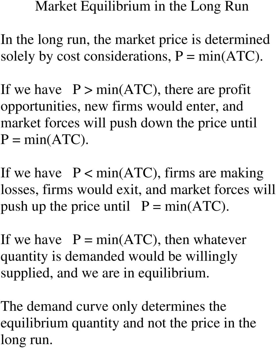 If we have P < min(atc), firms are making losses, firms would exit, and market forces will push up the price until P = min(atc).