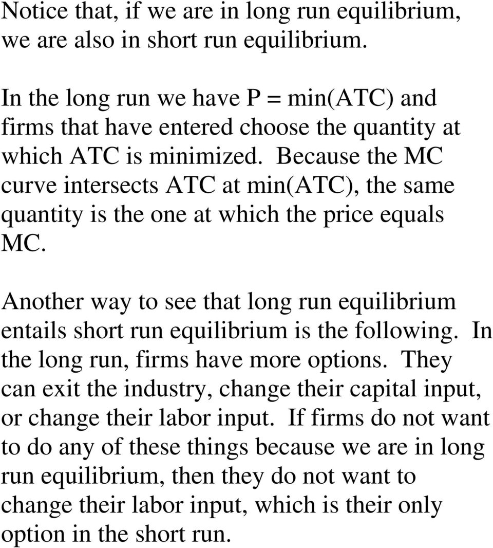 Because the MC curve intersects ATC at min(atc), the same quantity is the one at which the price equals MC.