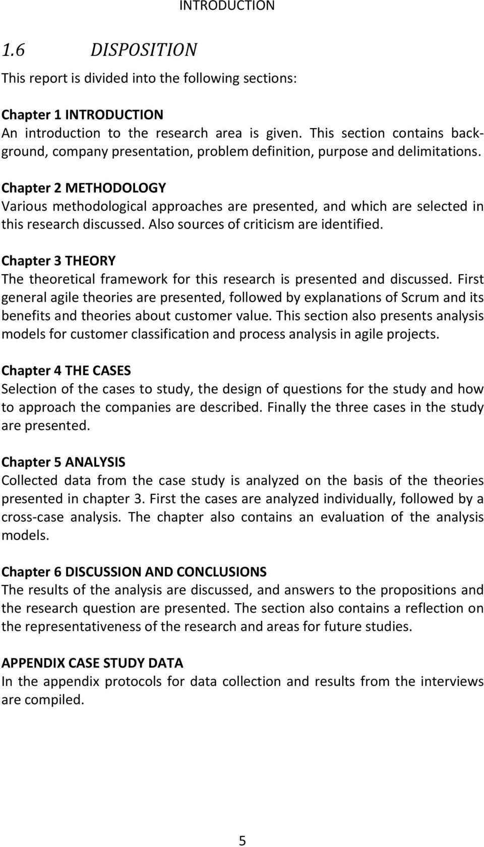 Chapter 2 METHODOLOGY Various methodological approaches are presented, and which are selected in this research discussed. Also sources of criticism are identified.