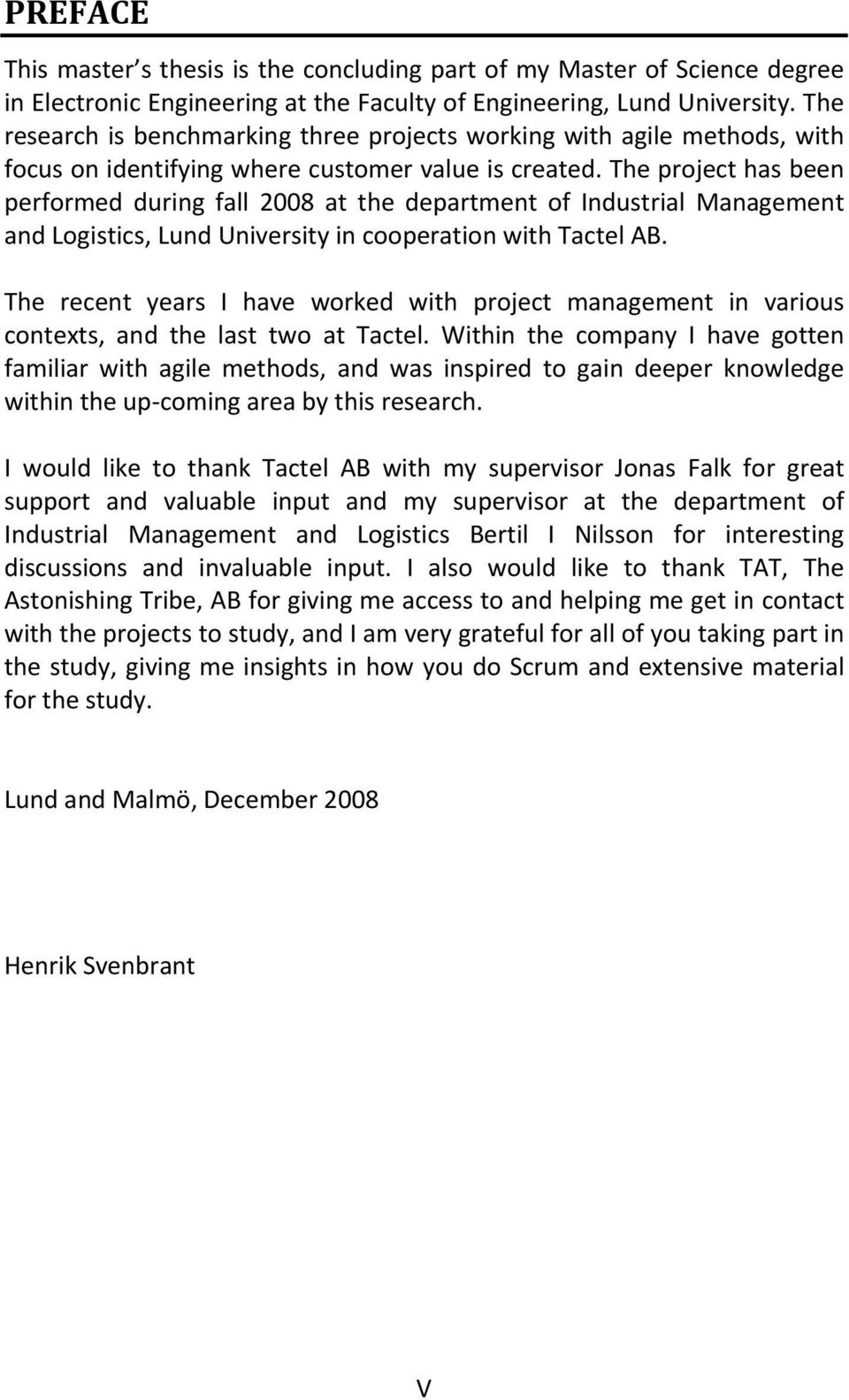 The project has been performed during fall 2008 at the department of Industrial Management and Logistics, Lund University in cooperation with Tactel AB.