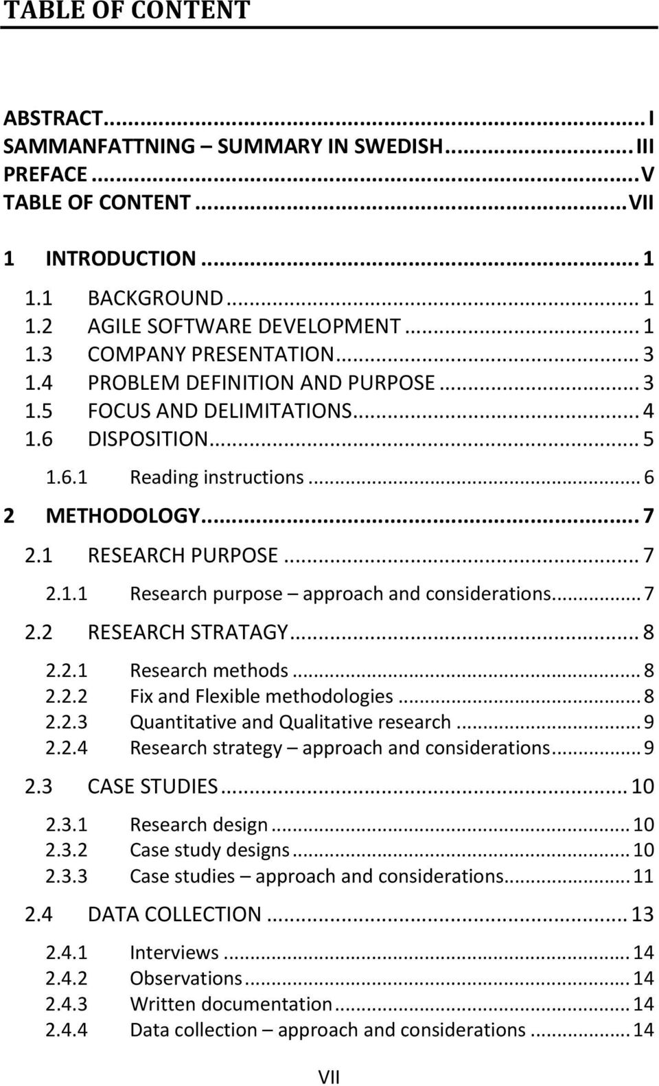 .. 7 2.2 RESEARCH STRATAGY... 8 2.2.1 Research methods... 8 2.2.2 Fix and Flexible methodologies... 8 2.2.3 Quantitative and Qualitative research... 9 2.2.4 Research strategy approach and considerations.