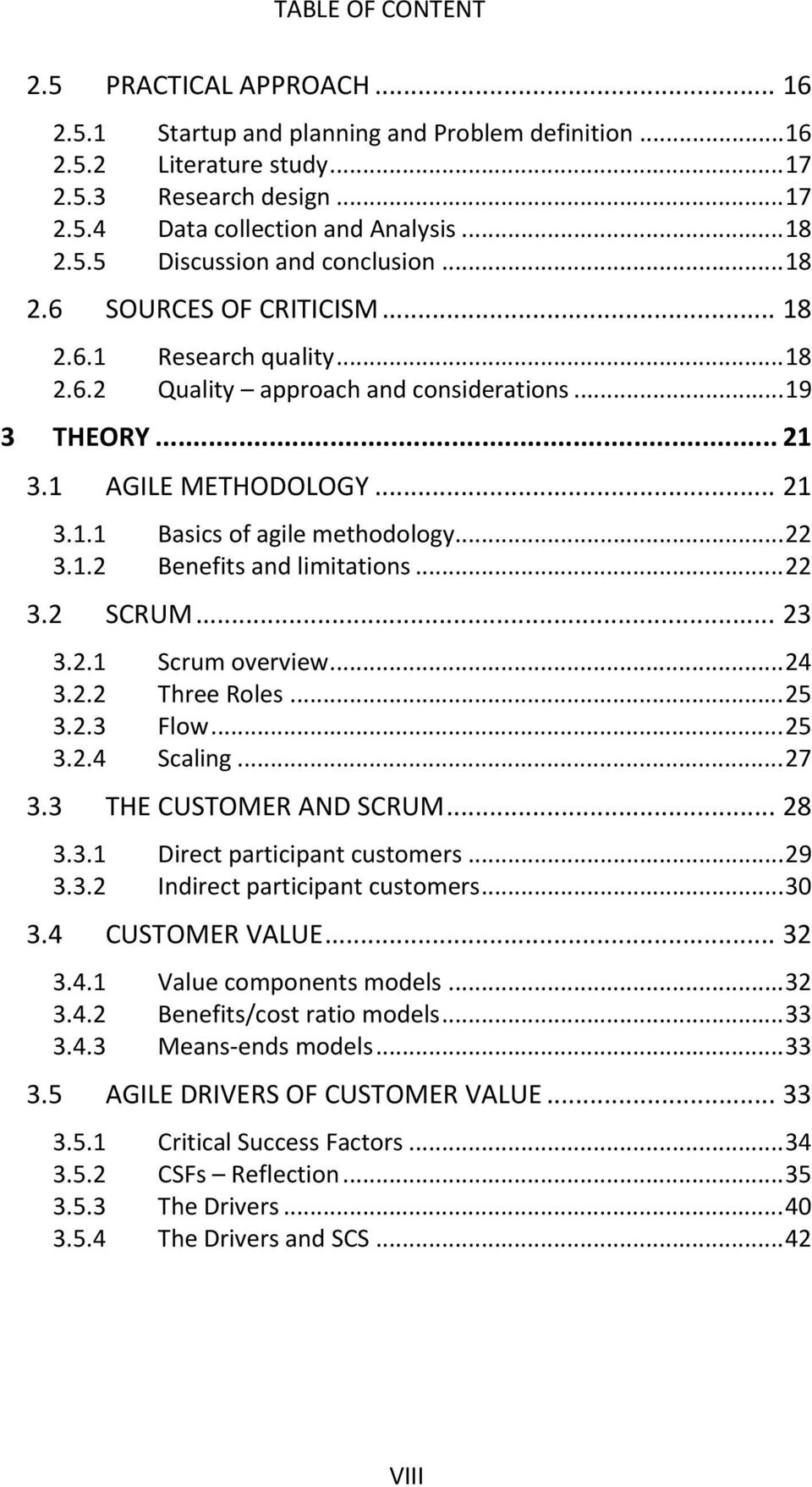 .. 22 3.1.2 Benefits and limitations... 22 3.2 SCRUM... 23 3.2.1 Scrum overview... 24 3.2.2 Three Roles... 25 3.2.3 Flow... 25 3.2.4 Scaling... 27 3.3 THE CUSTOMER AND SCRUM... 28 3.3.1 Direct participant customers.