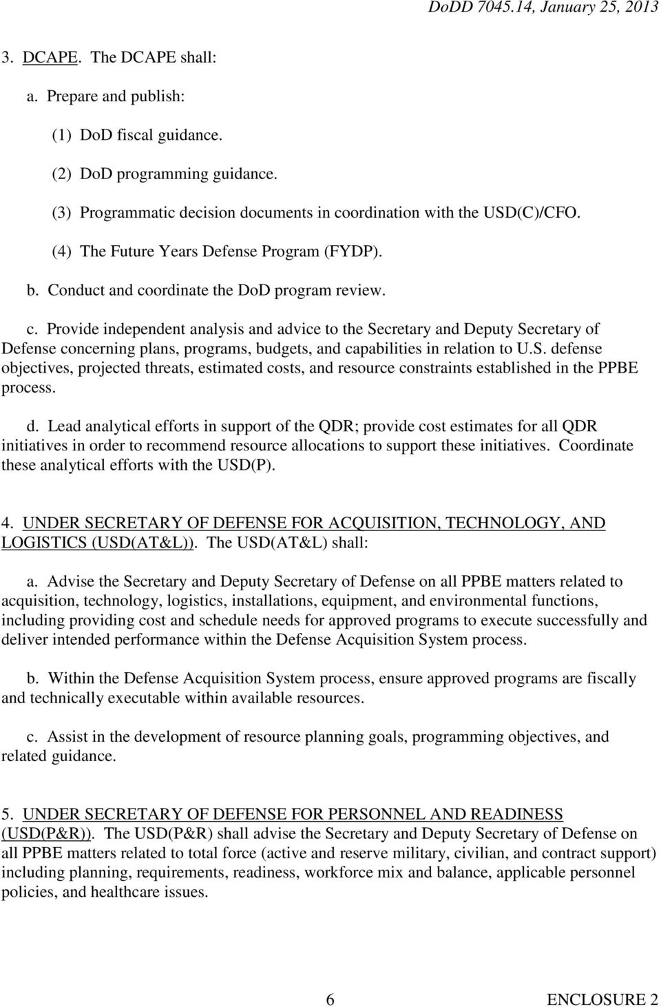 ordinate the DoD program review. c. Provide independent analysis and advice to the Secretary and Deputy Secretary of Defense concerning plans, programs, budgets, and capabilities in relation to U.S. defense objectives, projected threats, estimated costs, and resource constraints established in the PPBE process.