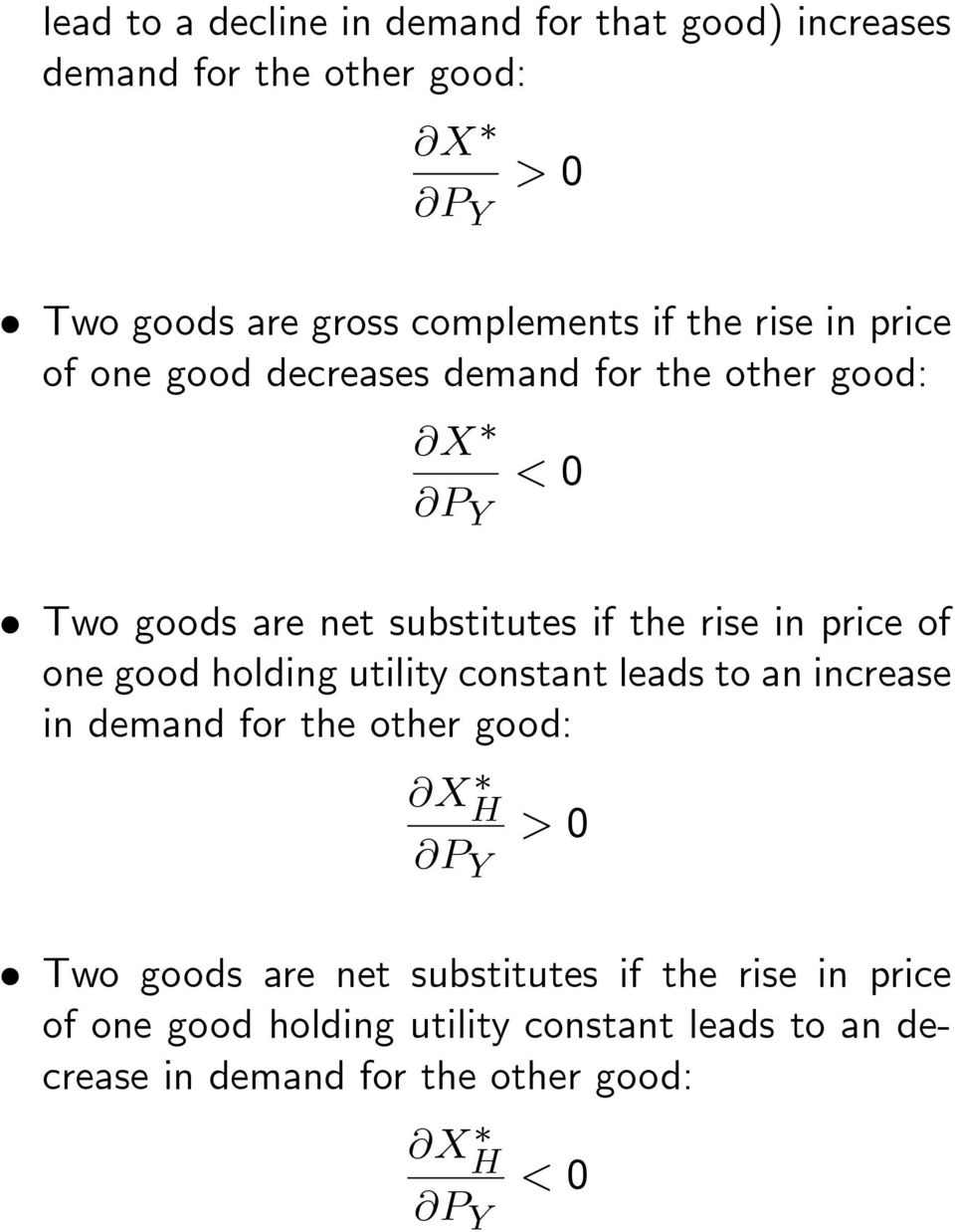 price of one good holding utility constant leads to an increase in demand for the other good: @X H @P Y > 0 Two goods are net