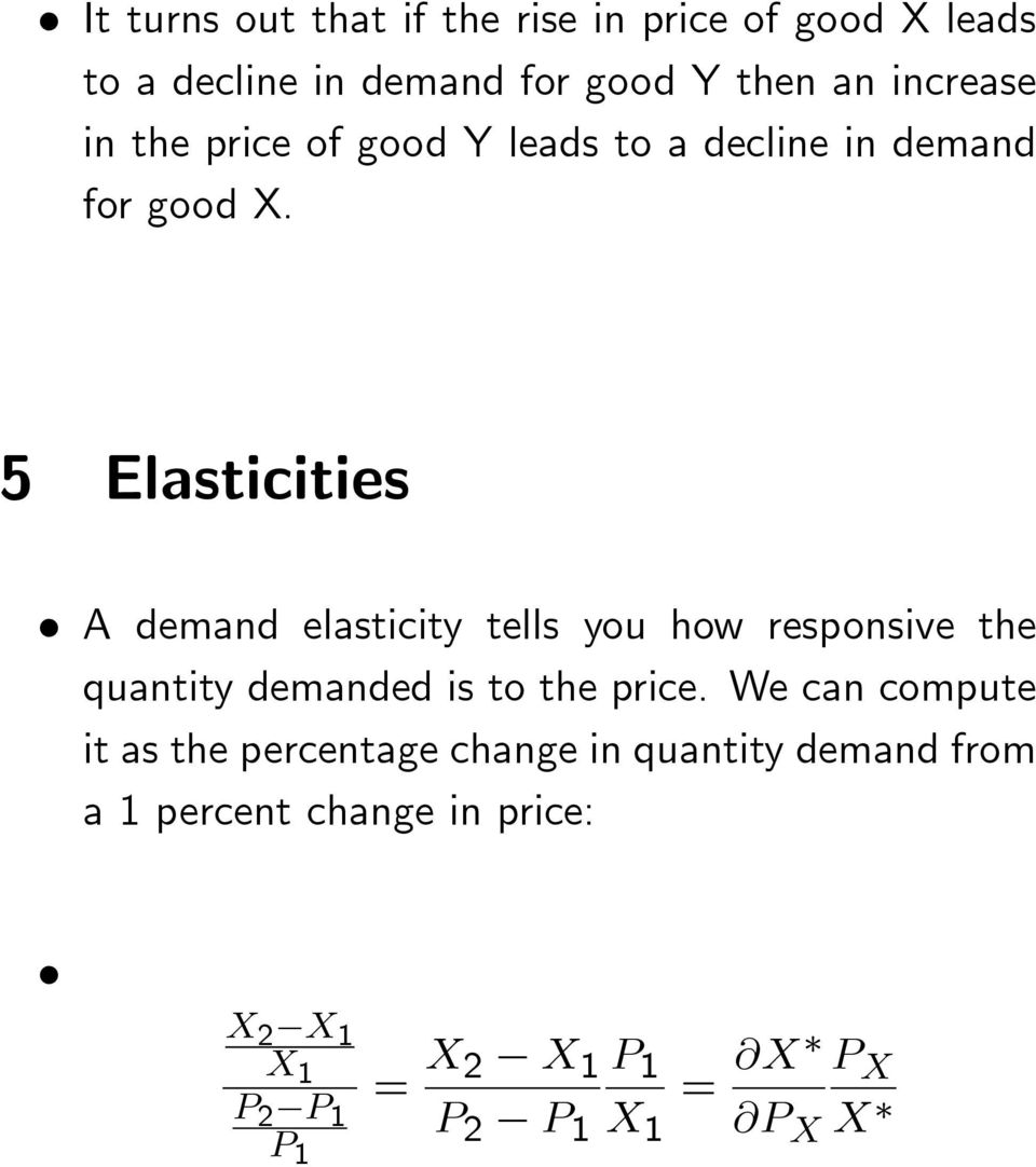 5 Elasticities A demand elasticity tells you how responsive the quantity demanded is to the price.
