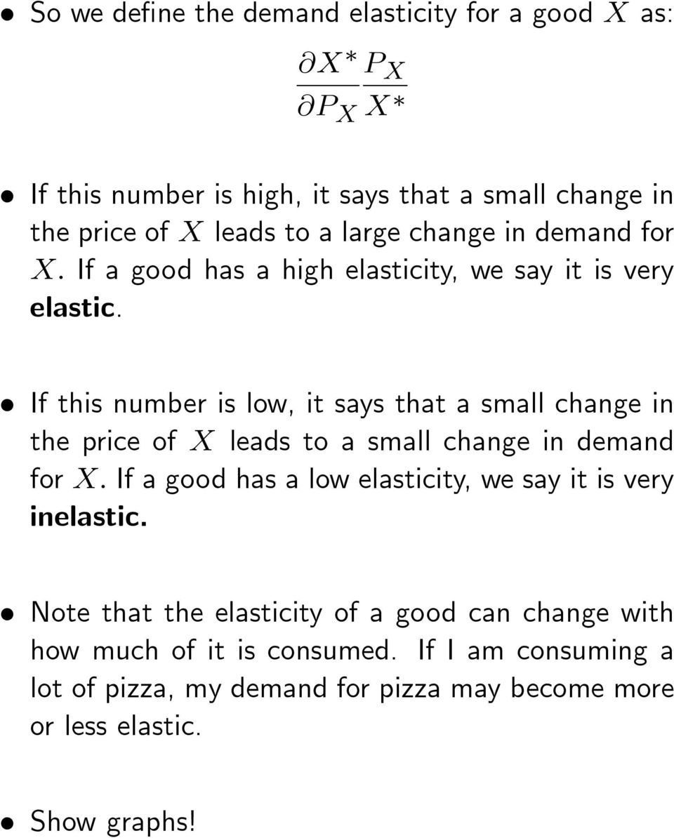 If this number is low, it says that a small change in the price of X leads to a small change in demand for X: If a good has a low elasticity, we