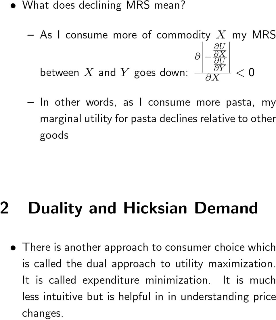 more pasta, my marginal utility for pasta declines relative to other goods 2 Duality and Hicksian Demand There is