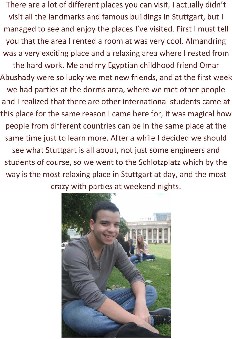 Me and my Egyptian childhood friend Omar Abushady were so lucky we met new friends, and at the first week we had parties at the dorms area, where we met other people and I realized that there are