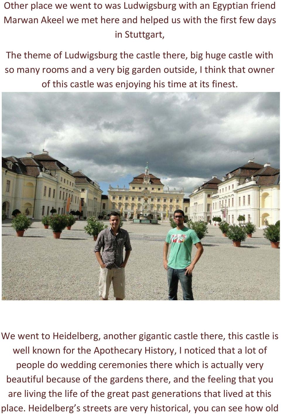 We went to Heidelberg, another gigantic castle there, this castle is well known for the Apothecary History, I noticed that a lot of people do wedding ceremonies there which is