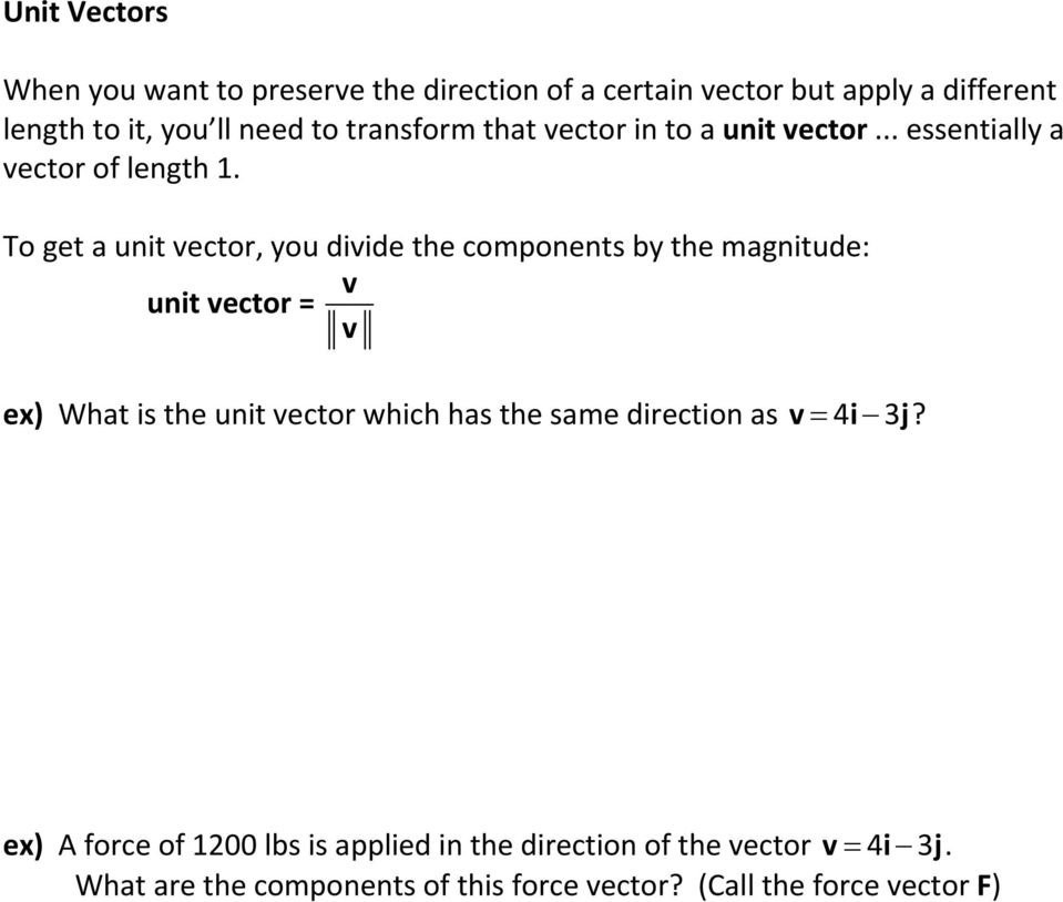To get a unit ector, you diide the components by the magnitude: unit ector = ex) What is the unit ector which has the