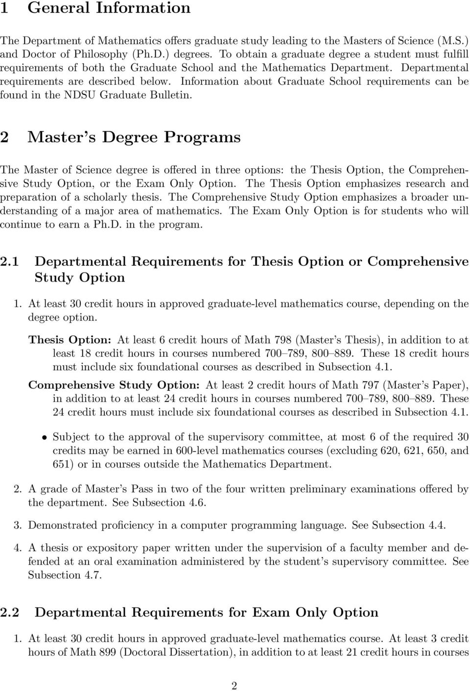 Information about Graduate School requirements can be found in the NDSU Graduate Bulletin.