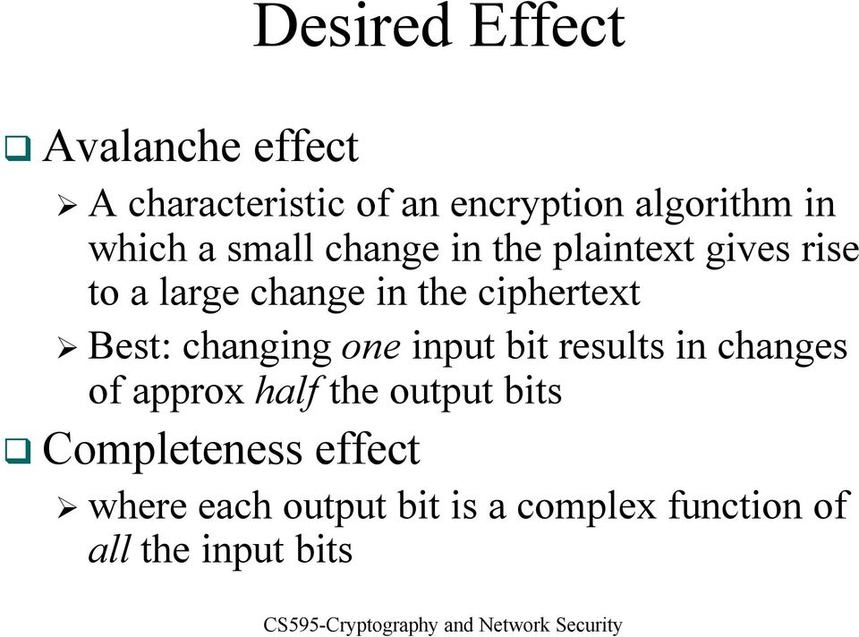 ciphertext Best: changing one input bit results in changes of approx half the