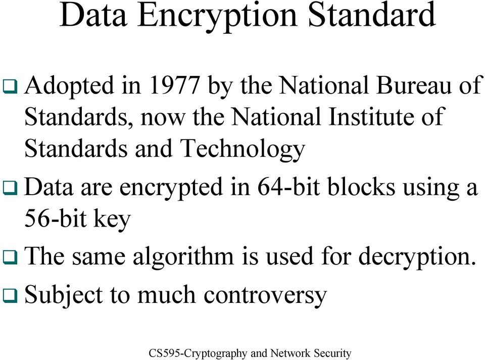 Technology Data are encrypted in 64-bit blocks using a 56-bit
