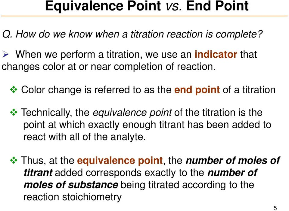 Color change is referred to as the end point of a titration Technically, the equivalence point of the titration is the point at which exactly