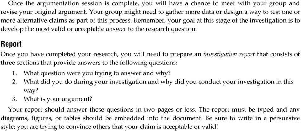 Remember, your goal at this stage of the investigation is to develop the most valid or acceptable answer to the research question!