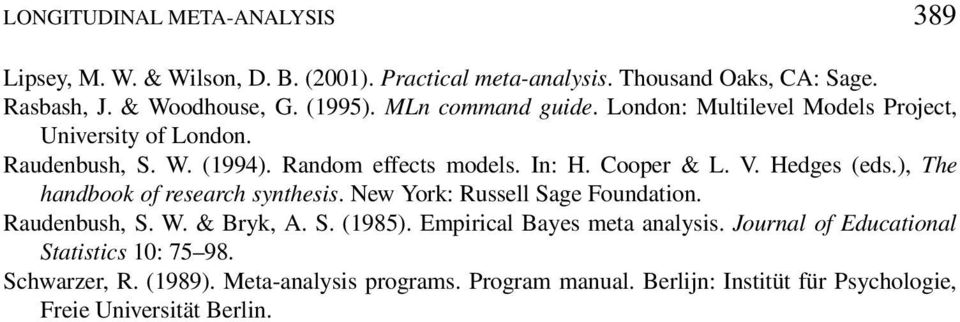 Hedges (eds.), The handbook of research synthesis. New York: Russell Sage Foundation. Raudenbush, S. W. & Bryk, A. S. (1985). Empirical Bayes meta analysis.