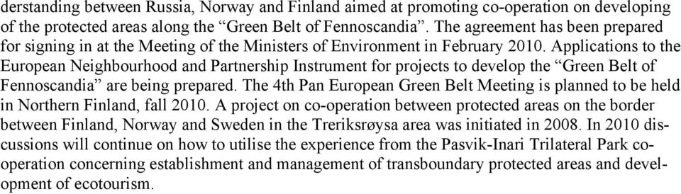 Applications to the European Neighbourhood and Partnership Instrument for projects to develop the Green Belt of Fennoscandia are being prepared.