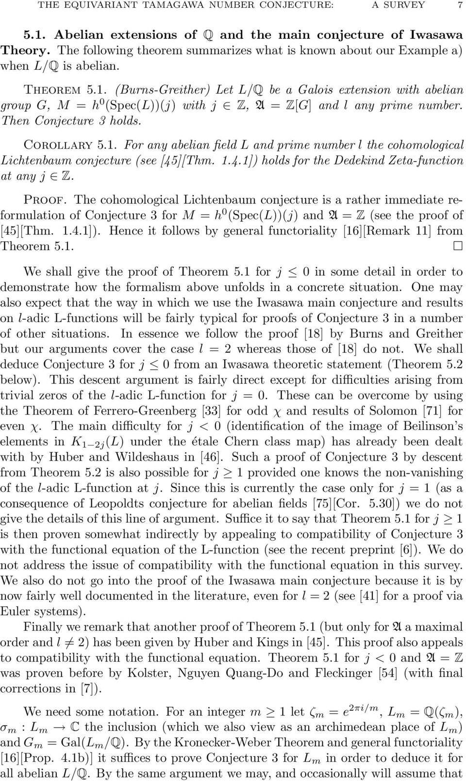 (Burns-Greither) Let L/Q be a Galois extension with abelian group G, M = h 0 (Spec(L))(j) with j Z, A = Z[G] and l any prime number. Then Conjecture 3 holds. Corollary 5.1.