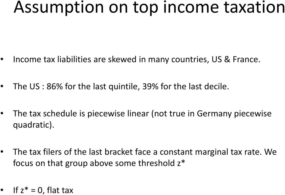 The tax schedule is piecewise linear (not true in Germany piecewise quadratic).