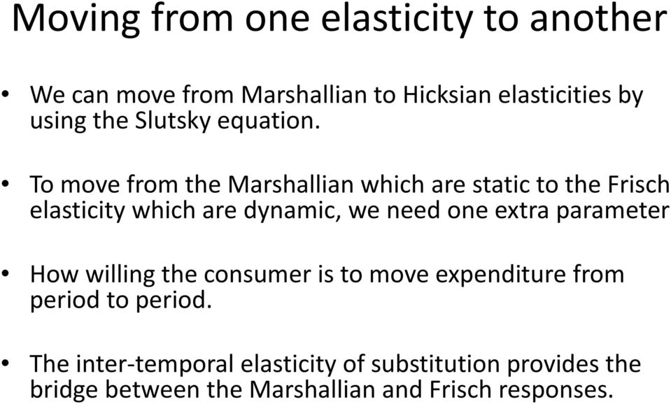 To move from the Marshallian which are static to the Frisch elasticity which are dynamic, we need one