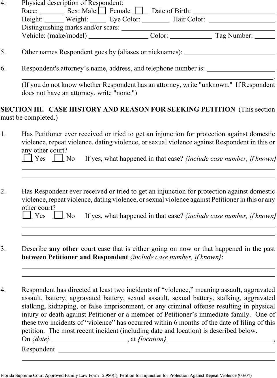 "Respondent does not have an attorney, write ""none"") SECTION III CASE HISTORY AND REASON FOR SEEKING PETITION (This section must be completed) 1 Has Petitioner ever received or tried to get an"