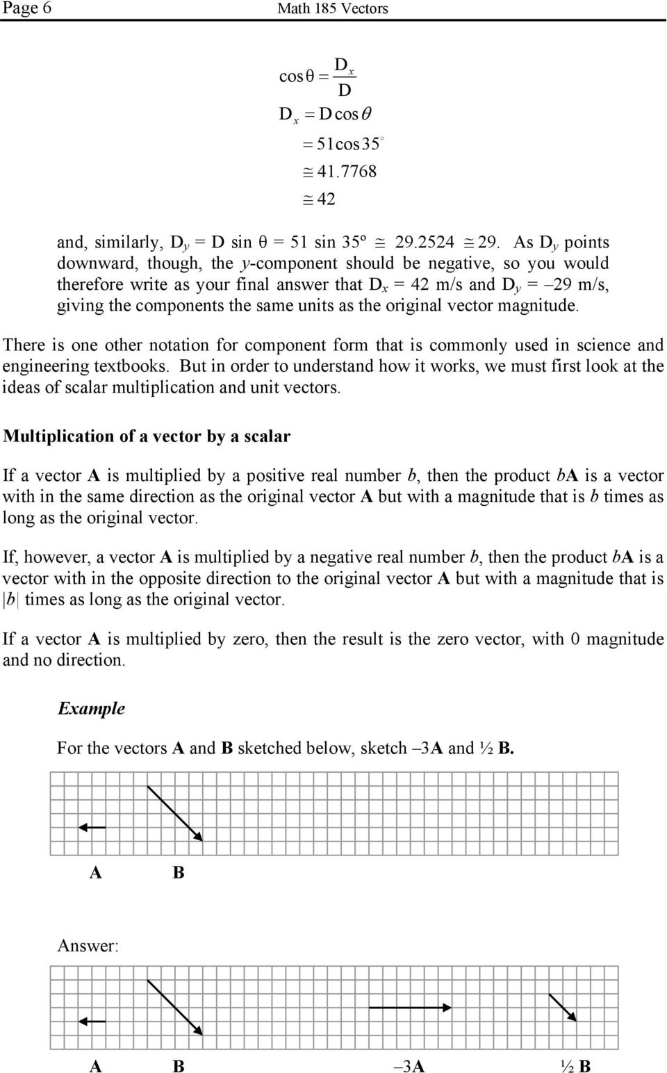 vector magnitude. There is one other notation for component form that is commonl used in science and engineering tetbooks.