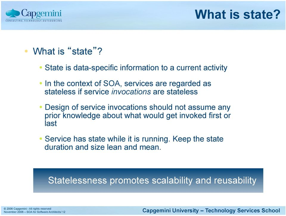 service invocations are stateless Design of service invocations should not assume any prior knowledge about what would