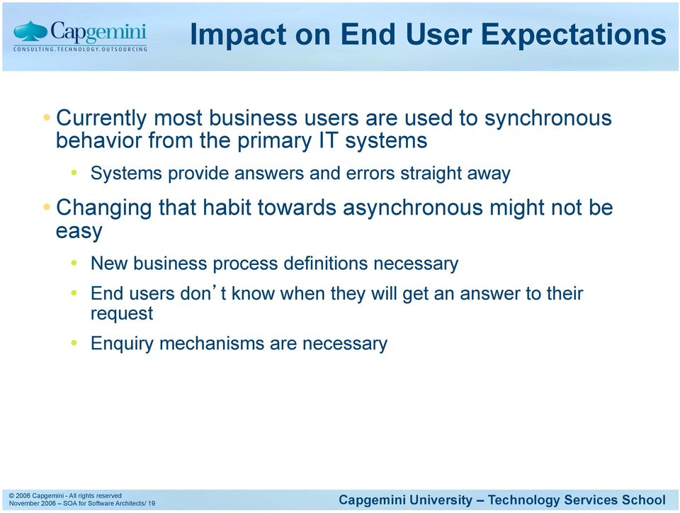 asynchronous might not be easy New business process definitions necessary End users don t know when they