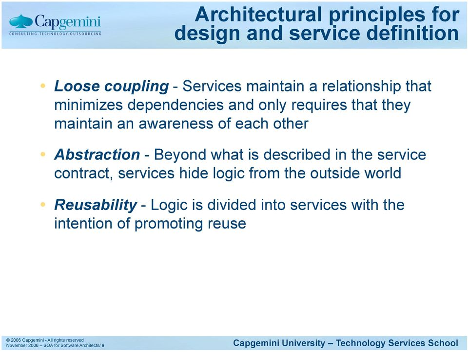 Beyond what is described in the service contract, services hide logic from the outside world Reusability -