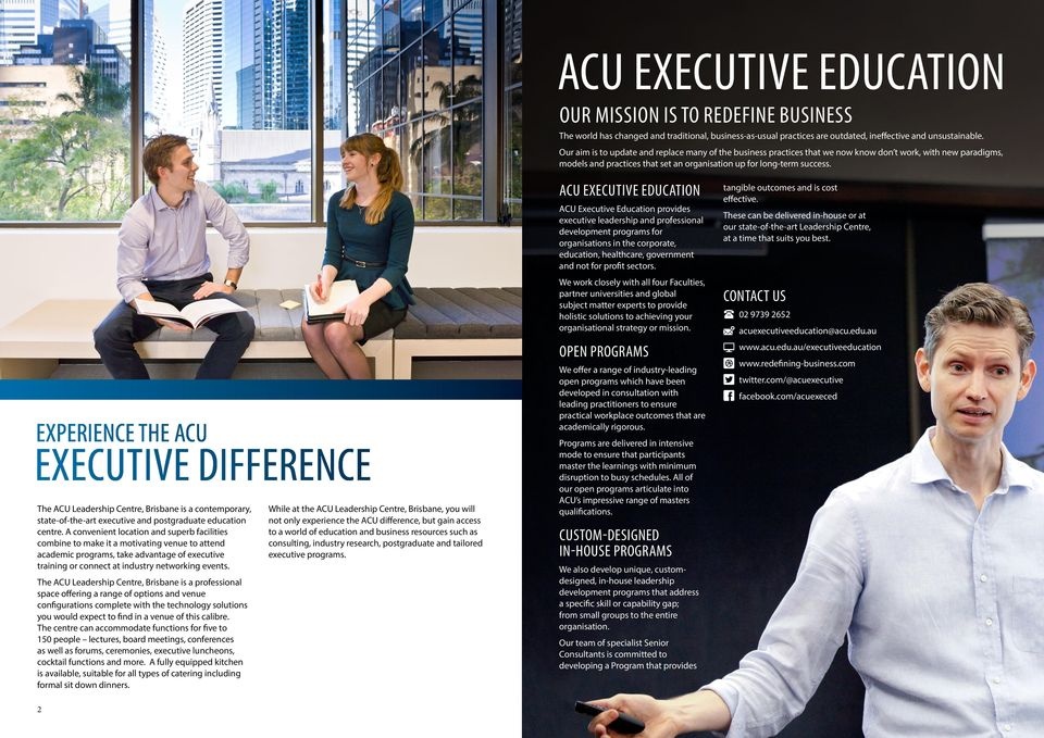 EXPERIENCE THE ACU EXECUTIVE DIFFERENCE The ACU Leadership Centre, Brisbane is a contemporary, state-of-the-art executive and postgraduate education centre.