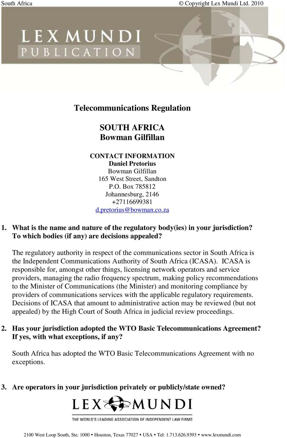 The regulatory authority in respect of the communications sector in South Africa is the Independent Communications Authority of South Africa (ICASA).