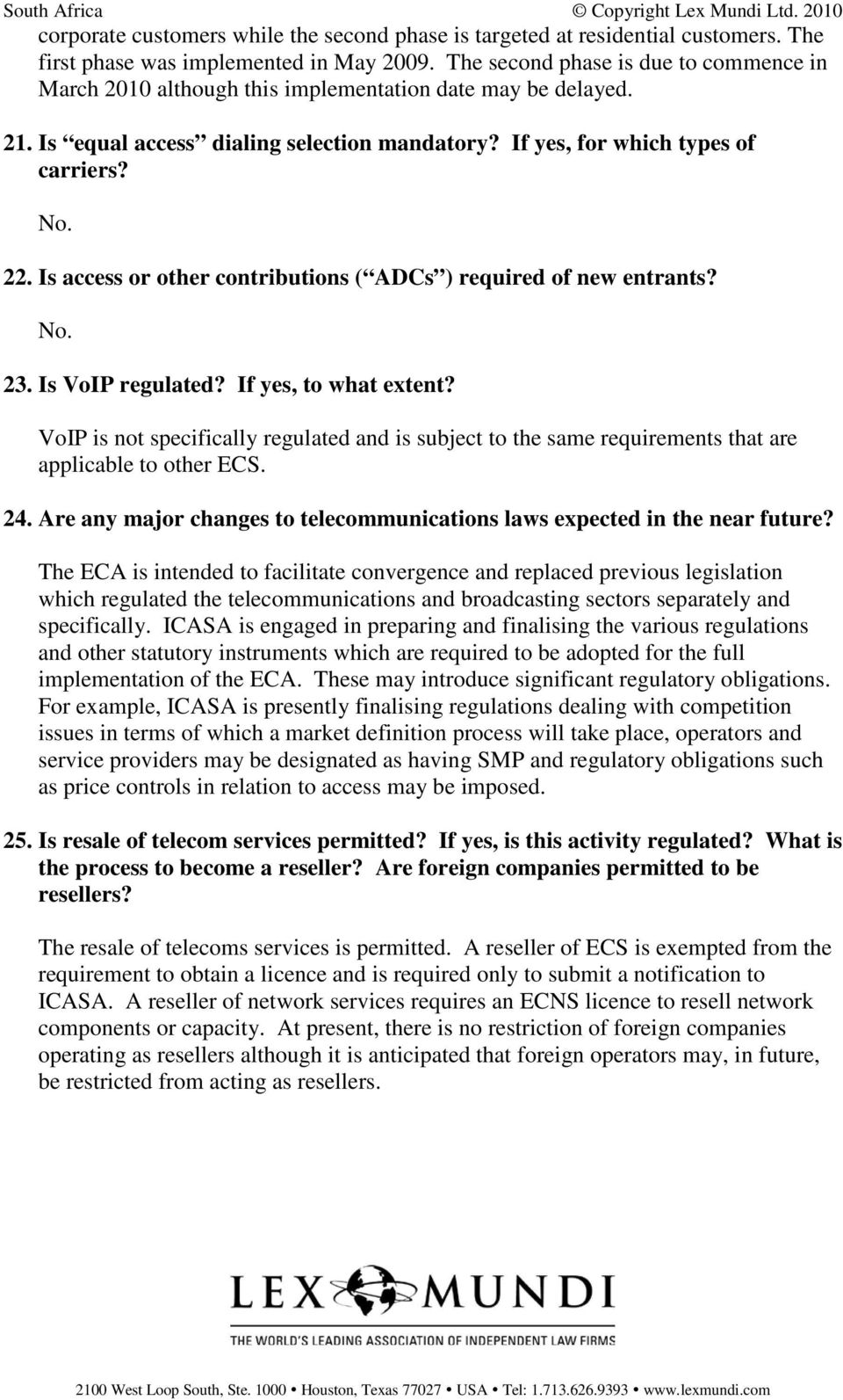 Is access or other contributions ( ADCs ) required of new entrants? No. 23. Is VoIP regulated? If yes, to what extent?