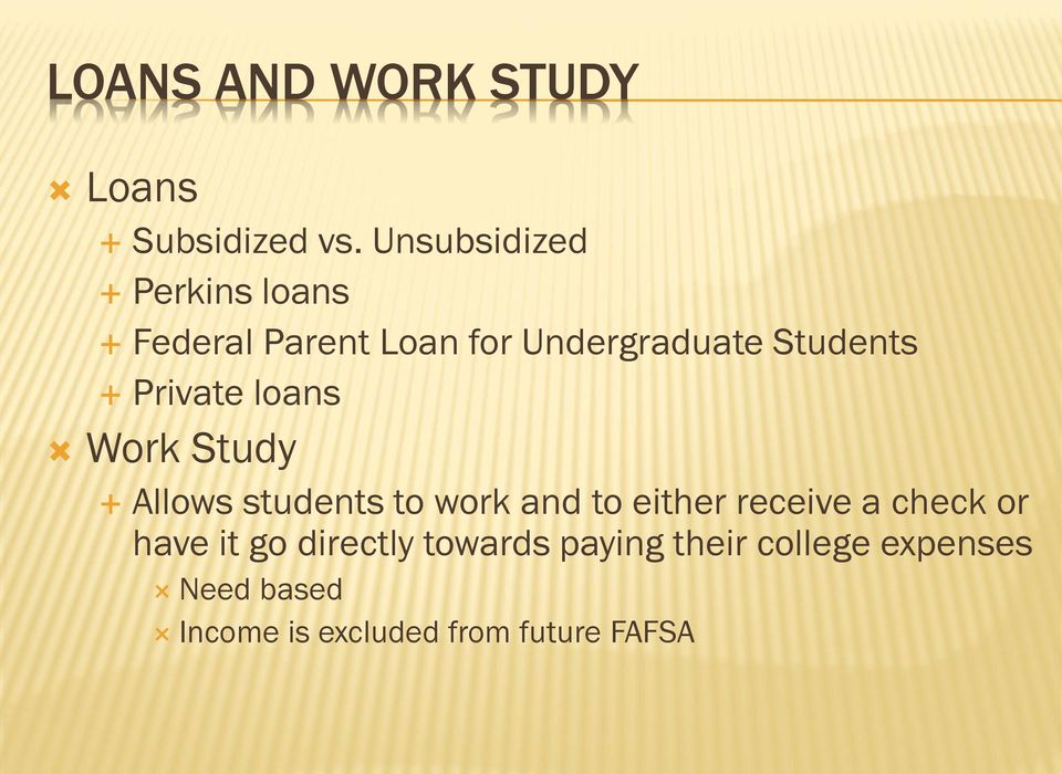 Private loans Work Study Allows students to work and to either receive a
