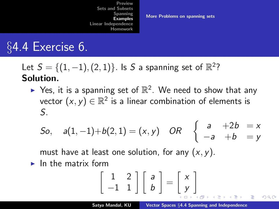 We need to show that any vector (x,y) R 2 is a linear combination of elements is S.