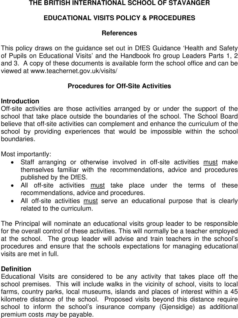uk/visits/ Procedures for Off-Site Activities Introduction Off-site activities are those activities arranged by or under the support of the school that take place outside the boundaries of the school.