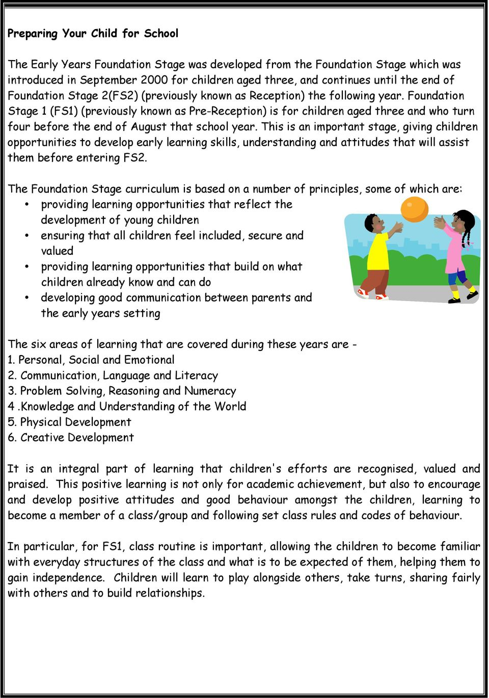 Foundation Stage 1 (FS1) (previously known as Pre-Reception) is for children aged three and who turn four before the end of August that school year.