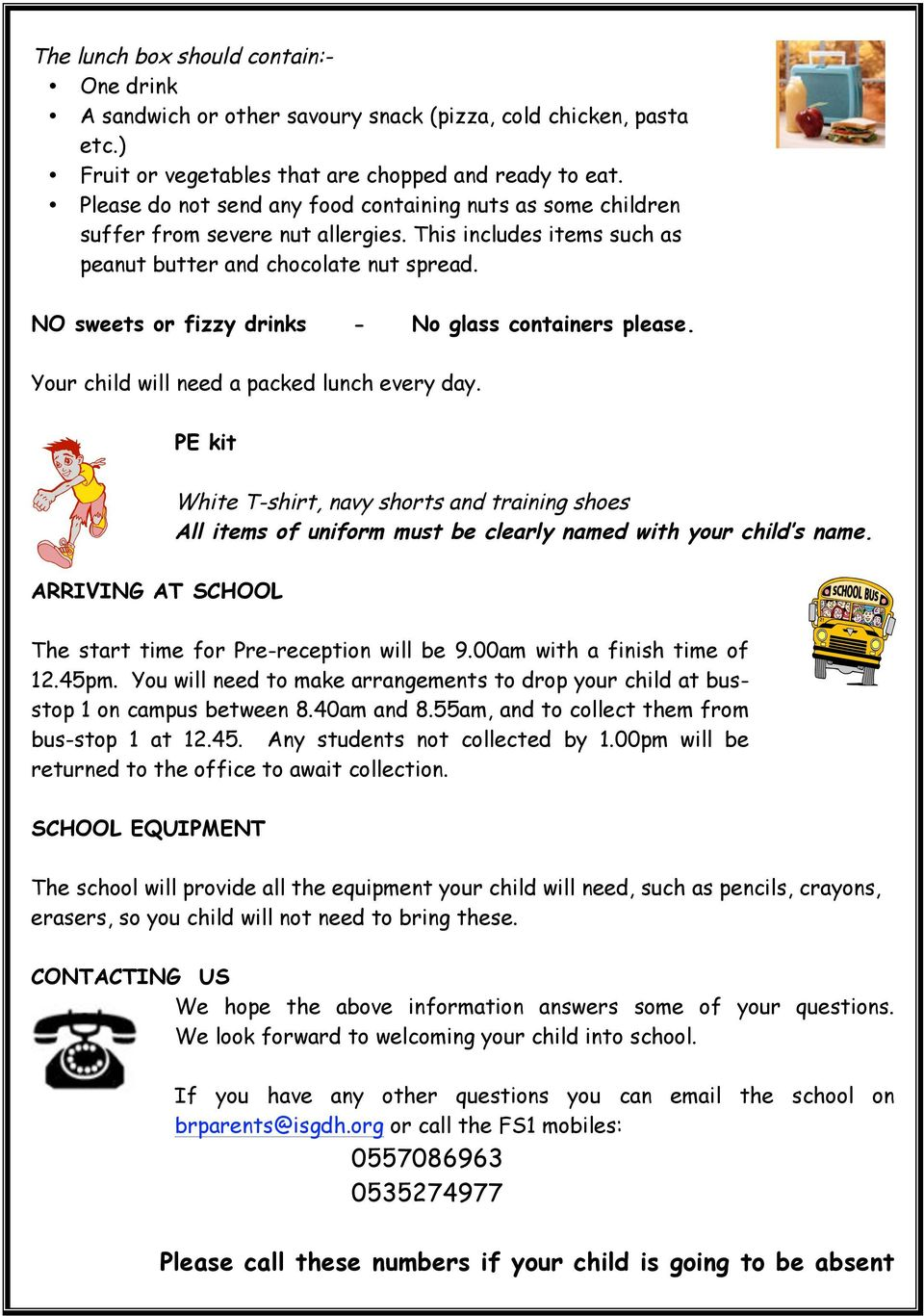 NO sweets or fizzy drinks - No glass containers please. Your child will need a packed lunch every day.