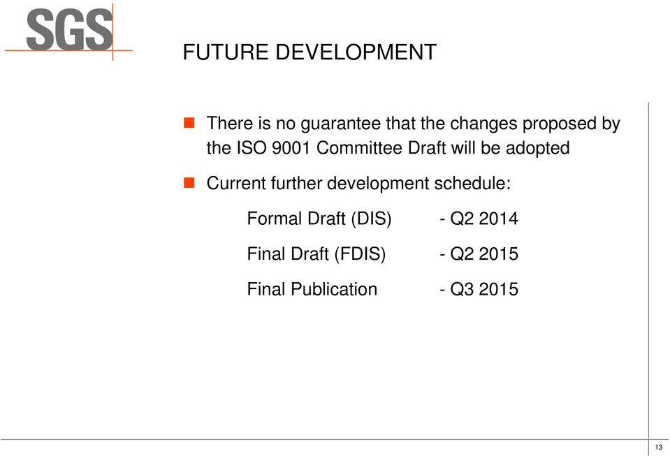 Current further development schedule: Formal Draft (DIS) -