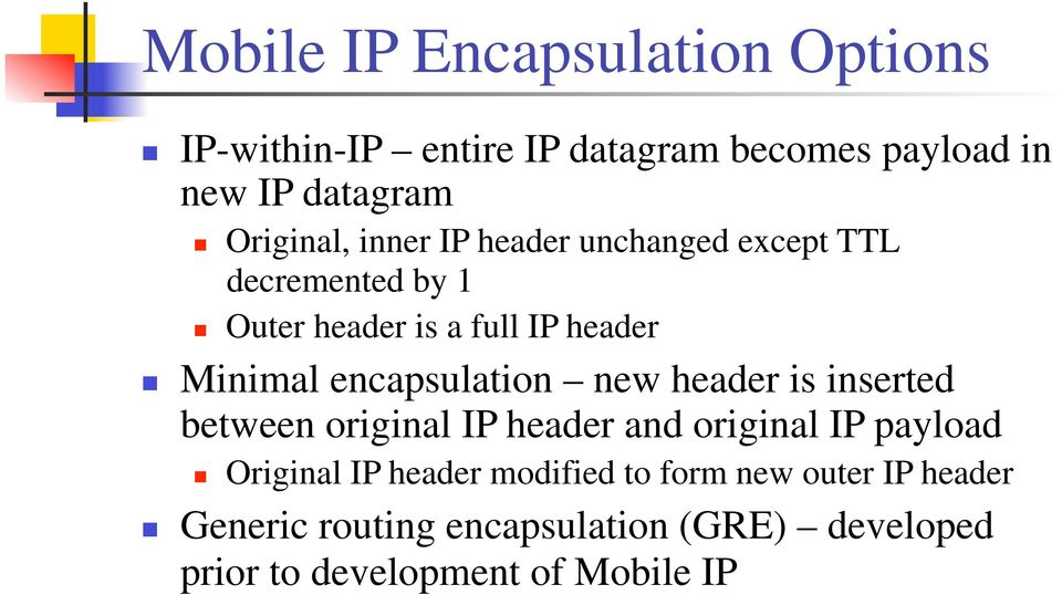 encapsulation new header is inserted between original IP header and original IP payload Original IP header