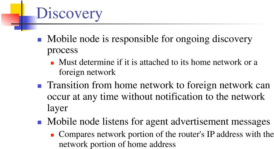 at any time without notification to the network layer Mobile node listens for agent advertisement