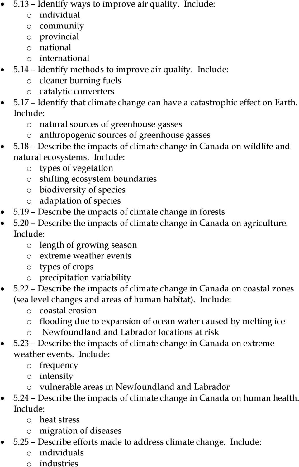 Include: o natural sources of greenhouse gasses o anthropogenic sources of greenhouse gasses 5.18 Describe the impacts of climate change in Canada on wildlife and natural ecosystems.