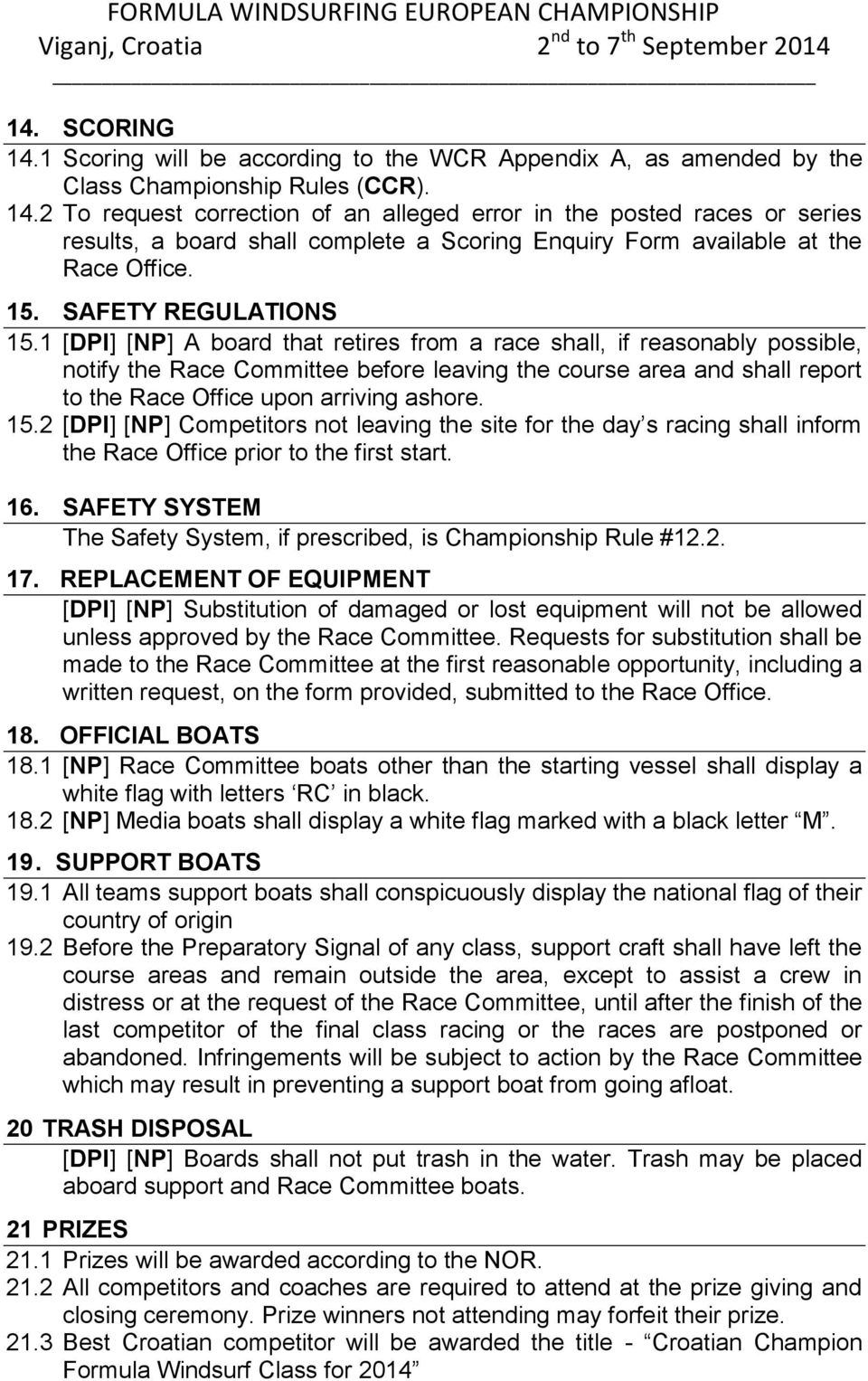 1 [DPI] [NP] A board that retires from a race shall, if reasonably possible, notify the Race Committee before leaving the course area and shall report to the Race Office upon arriving ashore. 15.